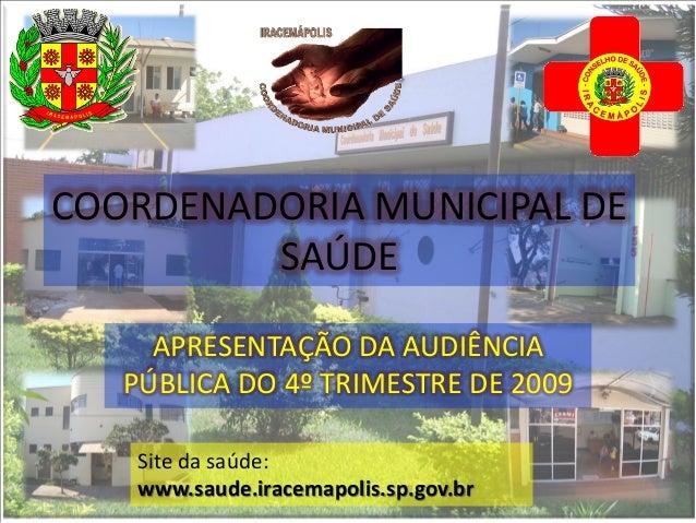 COORDENADORIA MUNICIPAL DE         SAÚDE     APRESENTAÇÃO DA AUDIÊNCIA   PÚBLICA DO 4º TRIMESTRE DE 2009    Site da saúde:...