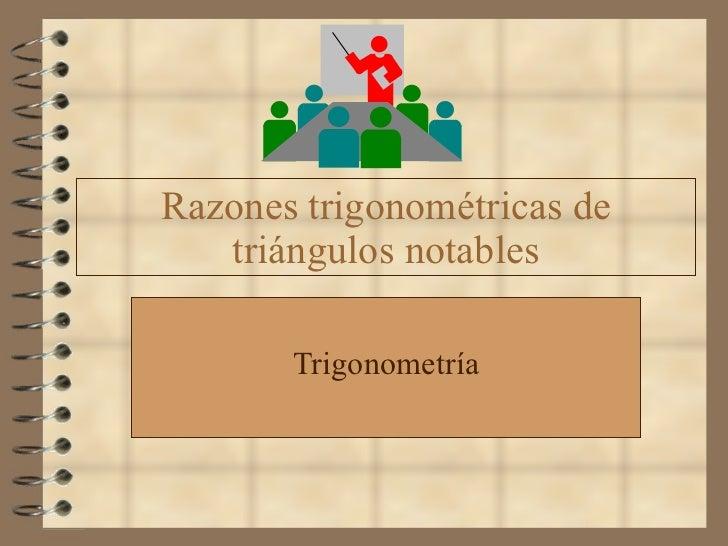 Razones trigonométricas de triángulos notables Trigonometría