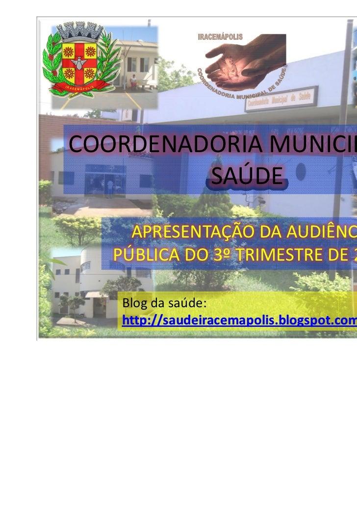 COORDENADORIA MUNICIPAL DE         SAÚDE     APRESENTAÇÃO DA AUDIÊNCIA   PÚBLICA DO 3º TRIMESTRE DE 2010   Blog da saúde: ...