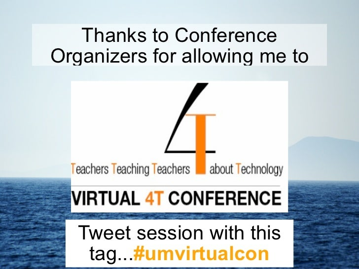 Thanks to Conference Organizers for allowing me to present at....    Tweet session with this     tag...#umvirtualcon