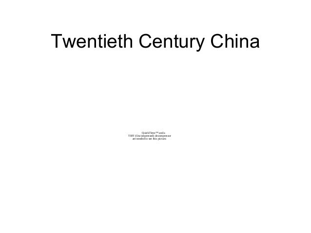 Twentieth Century China QuickTime™ and a TIFF (Uncompressed) decompressor are needed to see this picture.