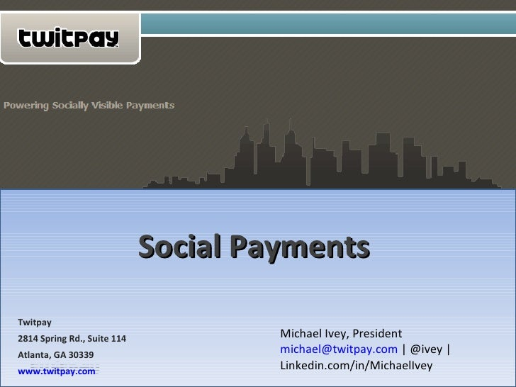 Social Payments Michael Ivey, President [email_address]  | @ivey | Linkedin.com/in/MichaelIvey