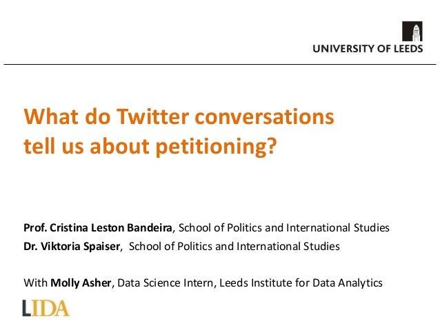 Prof. Cristina Leston Bandeira, School of Politics and International Studies Dr. Viktoria Spaiser, School of Politics and ...