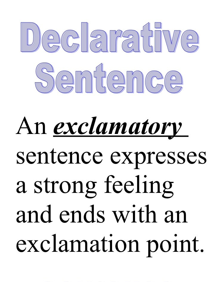 An declarative A exclamatory sentence makessentence expressesaastrong feeling   statement and ends with aand ends with an ...