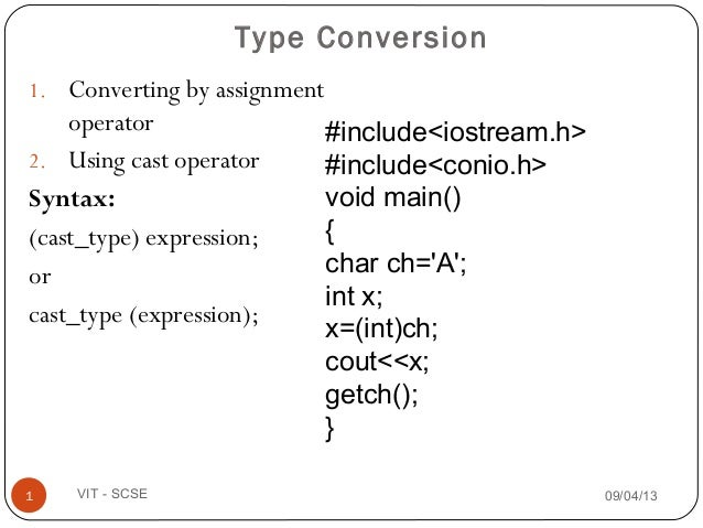 1. Converting by assignment operator 2. Using cast operator Syntax: (cast_type) expression; or cast_type (expression); 09/...