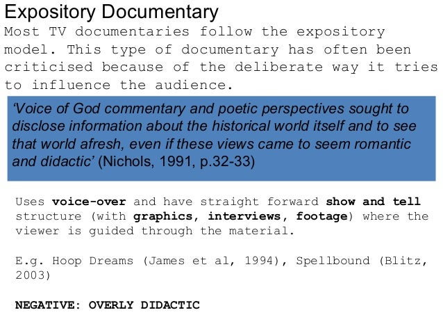 Expository Documentary Most TV documentaries follow the expository model. This type of documentary has often been criticis...