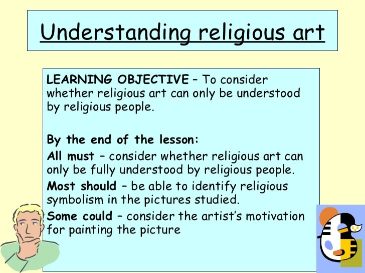 Understanding religious art LEARNING OBJECTIVE  – To consider whether religious art can only be understood by religious pe...