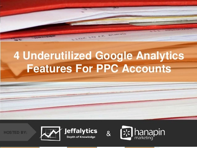 #thinkppc &HOSTED BY: 4 Underutilized Google Analytics Features For PPC Accounts
