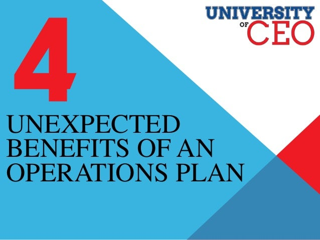 UNEXPECTED BENEFITS OF AN OPERATIONS PLAN
