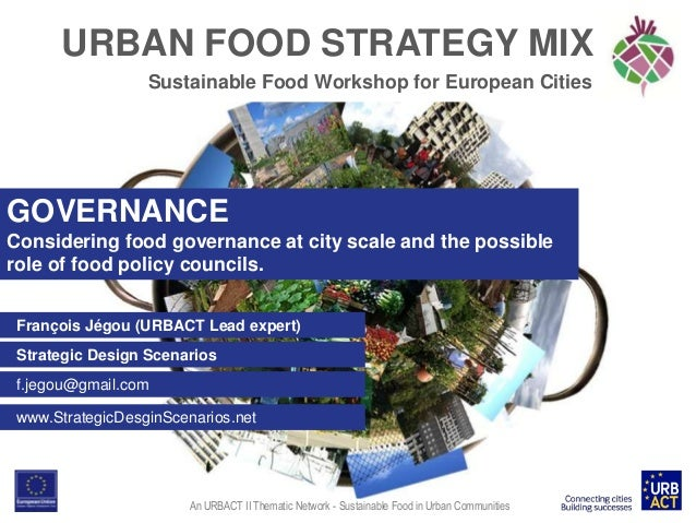 URBAN FOOD STRATEGY MIX Sustainable Food Workshop for European Cities  GOVERNANCE Considering food governance at city scal...