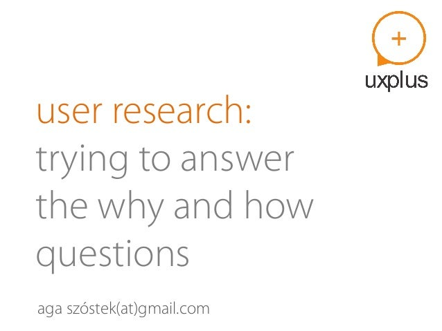 user research: trying to answer the why and how questions aga szóstek(at)gmail.com