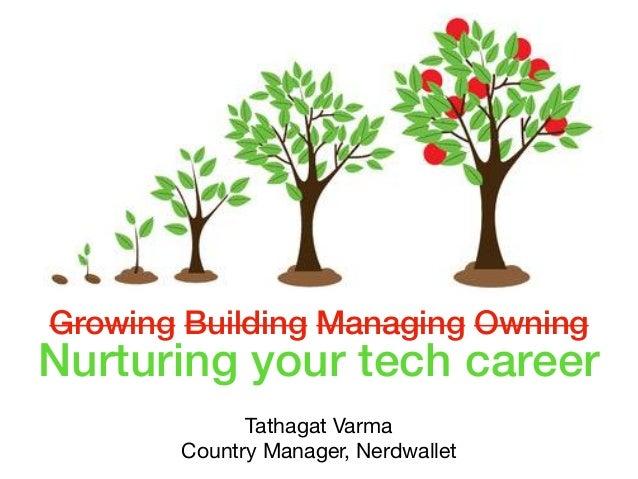 Growing Building Managing Owning Nurturing your tech career Tathagat Varma  Country Manager, Nerdwallet