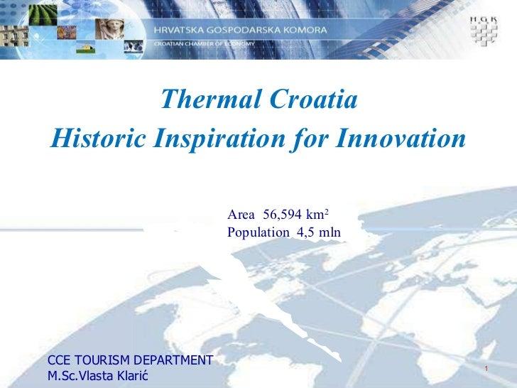 <ul><li>Thermal Croatia </li></ul><ul><li>Historic Inspiration for Innovation </li></ul>CCE TOURISM DEPARTMENT M.Sc. Vlast...