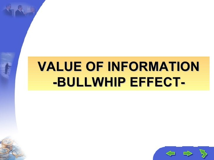 VALUE OF INFORMATION -BULLWHIP EFFECT-
