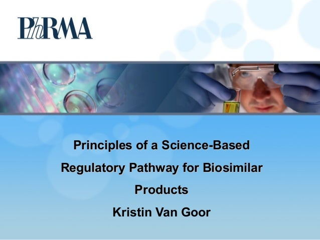 Principles of a Science-BasedPrinciples of a Science-BasedRegulatory Pathway for BiosimilarRegulatory Pathway for Biosimil...
