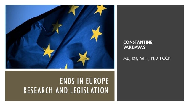 ENDS IN EUROPE RESEARCH AND LEGISLATION CONSTANTINE VARDAVAS MD, RN, MPH, PhD, FCCP