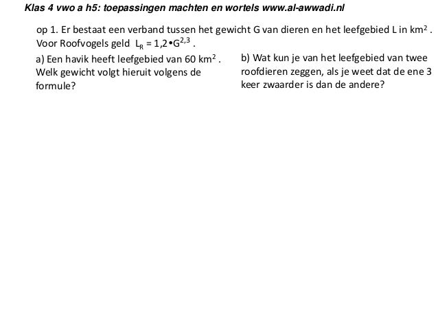 Klas 4 vwo a h5: toepassingen machten en wortels www.al-awwadi.nl  op 1. Er bestaat een verband tussen het gewicht G van d...