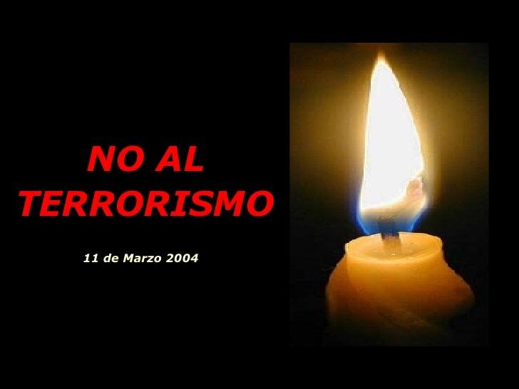 NO AL   TERRORISMO 11 de Marzo 2004