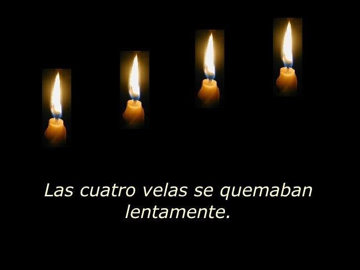 Las cuatro velas se quemaban lentamente.