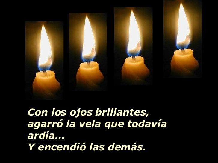 Con los ojos brillantes, agarró la vela que todavía ardía... Y encendió las demás.