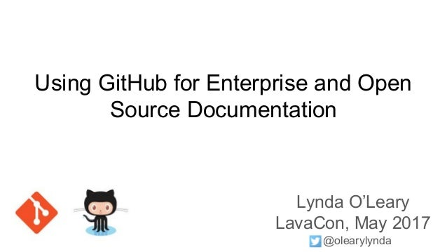 Using GitHub for Enterprise and Open Source Documentation Lynda O'Leary LavaCon, May 2017 @olearylynda