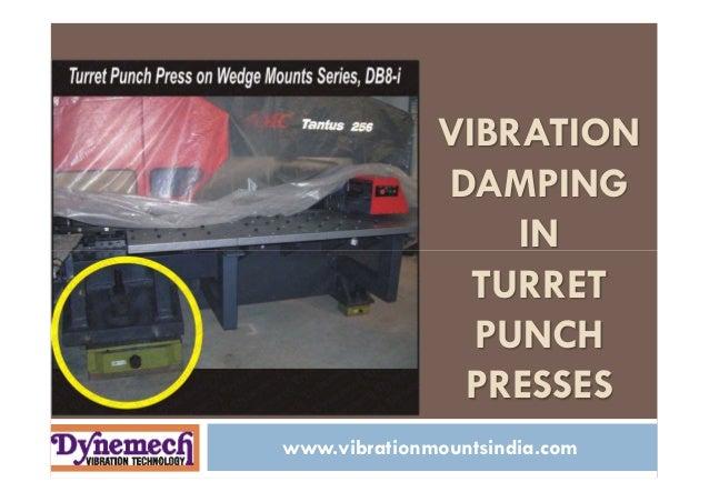 VIBRATION DAMPING IN TURRET PUNCH PRESSES www.vibrationmountsindia.com