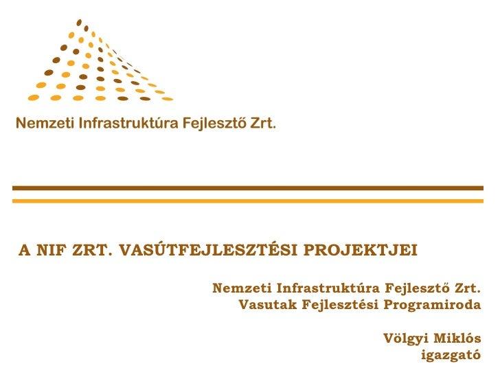 A NIF ZRT. VASÚTFEJLESZTÉSI PROJEKTJEI                  Nemzeti Infrastruktúra Fejlesztő Zrt.                     Vasutak ...