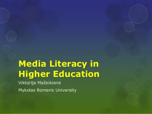 Media Literacy in Higher Education Viktorija Mažeikienė Mykolas Romeris University