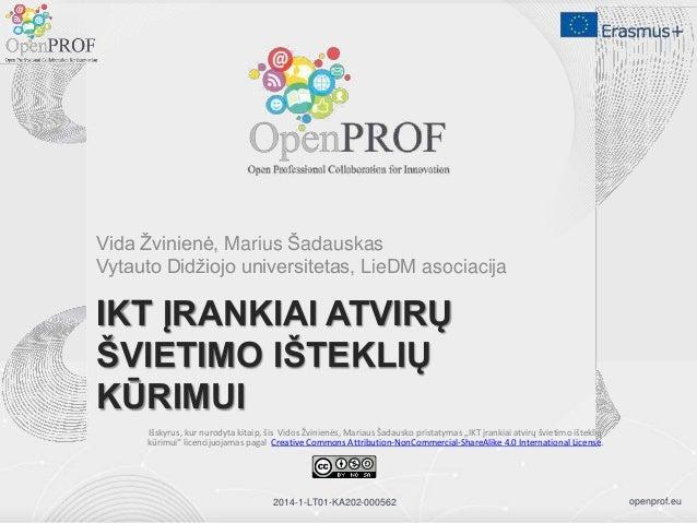 openprof.eu2014-1-LT01-KA202-000562 IKT ĮRANKIAI ATVIRŲ ŠVIETIMO IŠTEKLIŲ KŪRIMUI Vida Žvinienė, Marius Šadauskas Vytauto ...