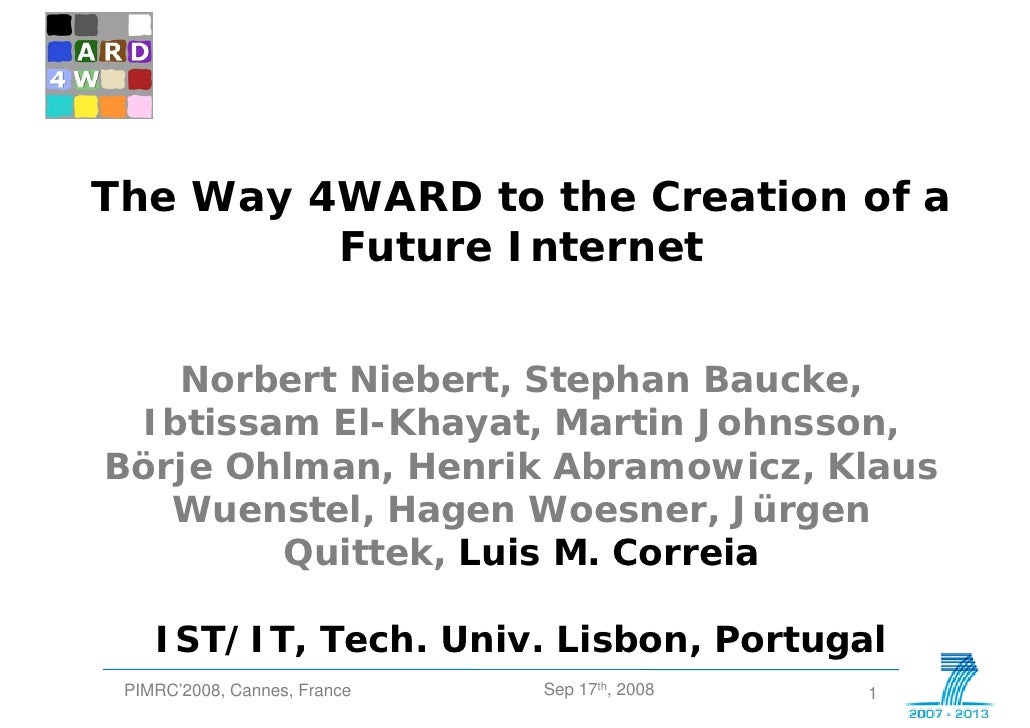 D 4W          The Way 4WARD to the Creation of a               Future Internet           Norbert Niebert, Stephan Baucke, ...
