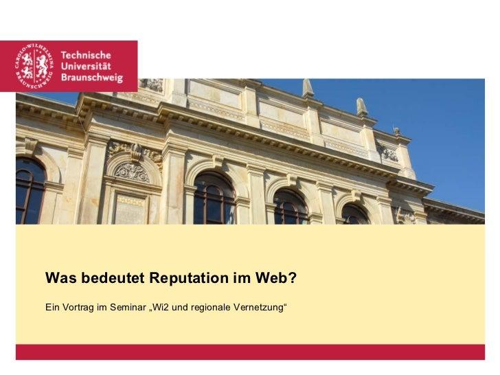 """Ein Vortrag im Seminar """"Wi2 und regionale Vernetzung"""" Was bedeutet Reputation im Web?"""