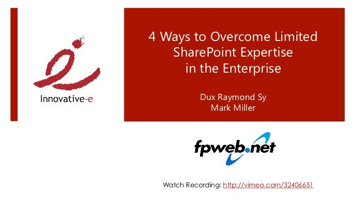 4 Ways to Overcome Limited   SharePoint Expertise      in the Enterprise            Dux Raymond Sy              Mark Mil...