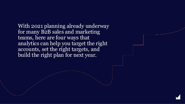 With 2021 planning already underway for many B2B sales and marketing teams, here are four ways that analytics can help you...