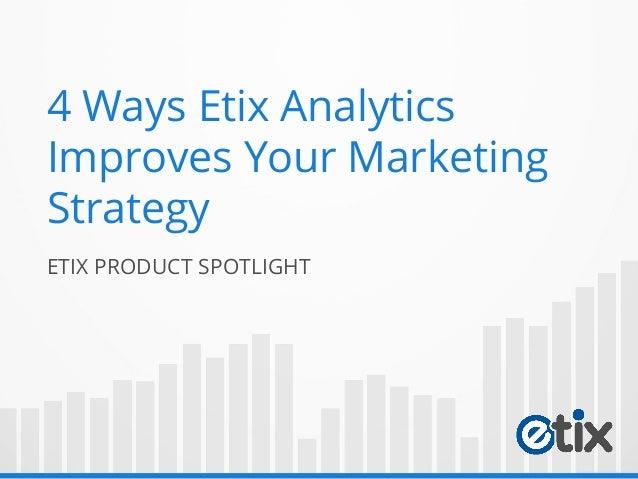 4 Ways Etix Analytics Improves Your Marketing Strategy ETIX PRODUCT SPOTLIGHT