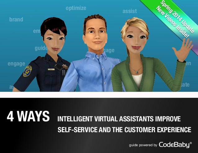 4 WAYS INTELLIGENT VIRTUAL ASSISTANTS IMPROVE 	 SELF-SERVICE AND THE CUSTOMER EXPERIENCE engage guide optimize retain educ...