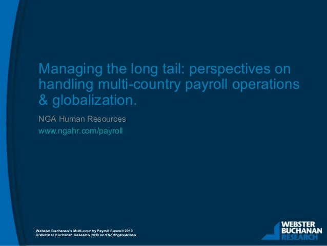 © Webster Buchanan Research 2010 and NorthgateArinso Managing the long tail: perspectives on handling multi-country payrol...