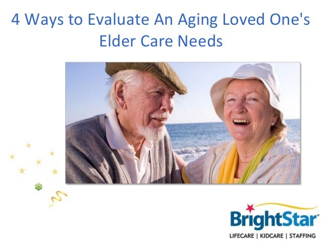4 Ways to Evaluate An Aging Loved Ones           Elder Care Needs