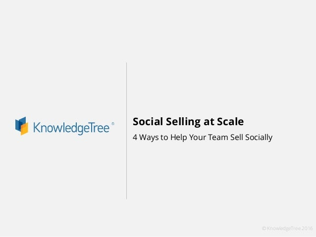 © KnowledgeTree 2016 Social Selling at Scale 4 Ways to Help Your Team Sell Socially