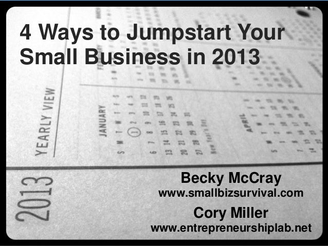 4 Ways to Jumpstart YourSmall Business in 2013                Becky McCray            www.smallbizsurvival.com            ...