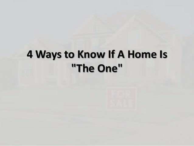 """4 Ways to Know If A Home Is""""The One"""""""