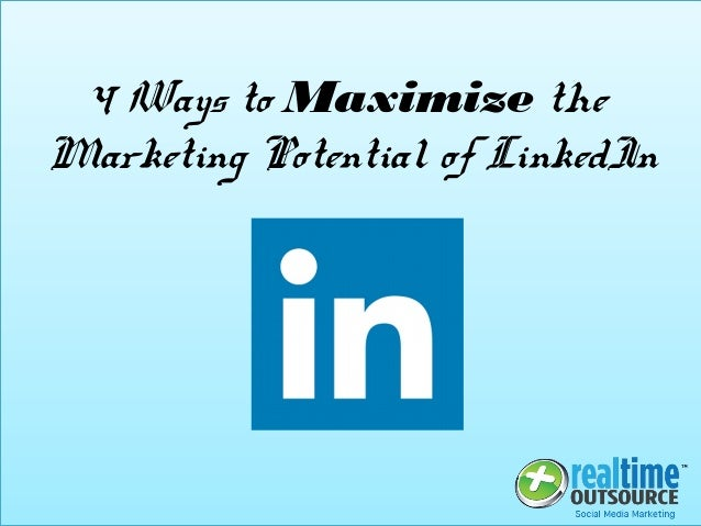 4 Ways to Maximize the Marketing Potential of LinkedIn