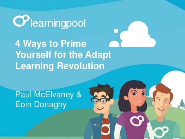 When we started Learning Pool by the numbers 4 Ways to Prime Yourself for the Adapt Learning Revolution Paul McElvaney & E...