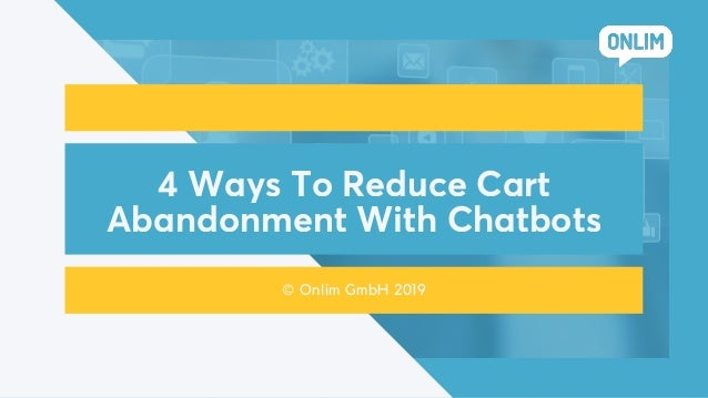 4 Ways To Reduce Cart Abandonment With Chatbots © Onlim GmbH 2019