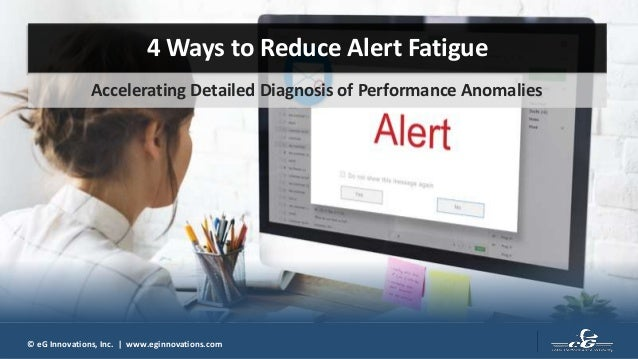 © eG Innovations, Inc. | www.eginnovations.com 4 Ways to Reduce Alert Fatigue Accelerating Detailed Diagnosis of Performan...