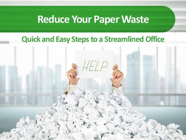 Reduce your office paper waste with 4 quick and easy steps for Waste paper things