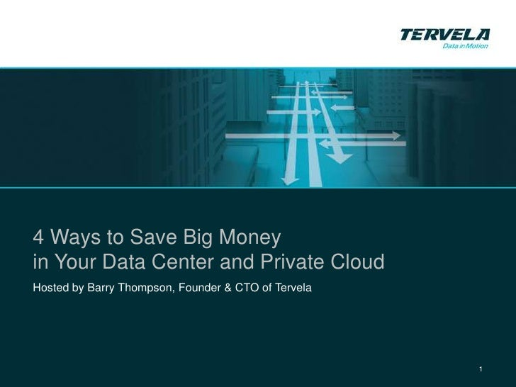 Tervela Webcast4 Ways to Save Big Moneyin Your Data Center and Private CloudHosted by Barry Thompson, Founder & CTO of Ter...