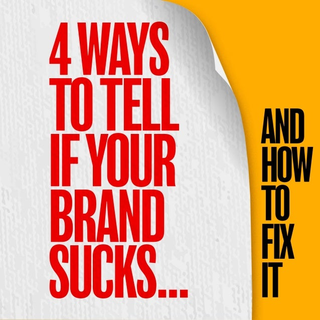4 Ways to Tell If Your Brand Sucks (and How to Fix It) by David Brier