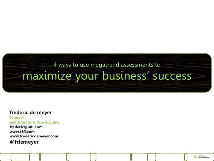 4 ways to use megatrend assessments to       maximize your business' successfrederic de meyerfounderinstitute for future i...