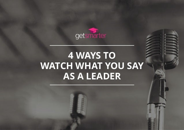 4 WAYS TO WATCH WHAT YOU SAY AS A LEADER
