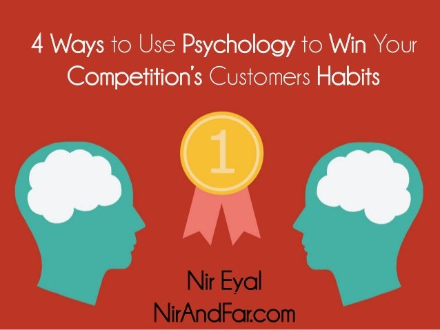 Nir Eyal NirAndFar.com 4 Ways to Use Psychology to Win Your Competition's Customers Habits